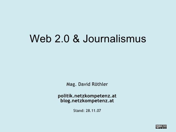 Web 2.0 & Journalismus Mag. David Röthler politik.netzkompetenz.at blog.netzkompetenz.at Stand:  28.05.09