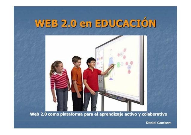 WEB 2.0 en EDUCACIÓNWeb 2.0 como plataforma para el aprendizaje activo y colaborativo                                     ...