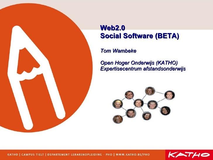 Web2.0 Social Software (BETA) Tom Wambeke Open Hoger Onderwijs (KATHO) Expertisecentrum afstandsonderwijs