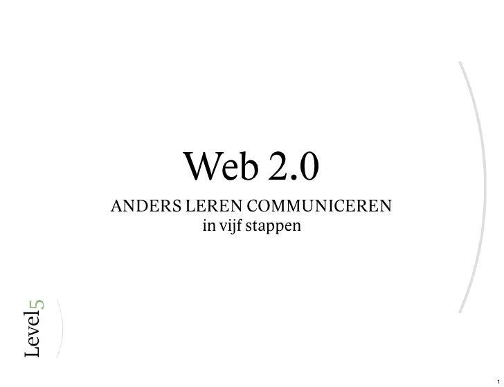 Web 2.0 ANDERS LEREN COMMUNICEREN          in vijf stappen                                 1