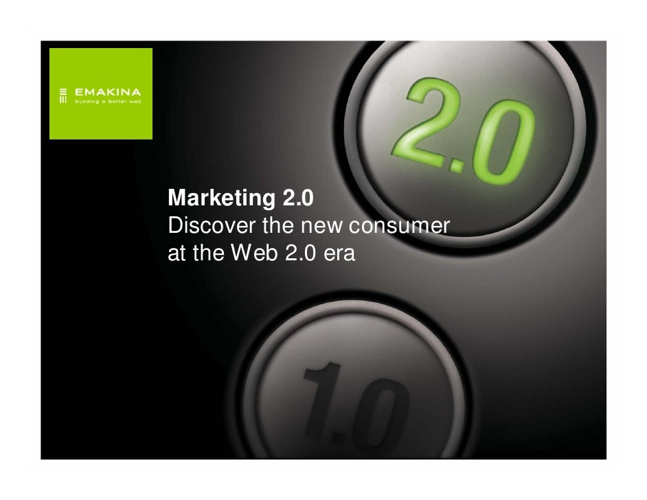 Marketing 2.0 Discover the new consumer at the Web 2.0 era