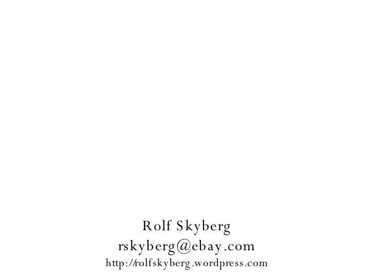 Rolf Skyberg [email_address] http://rolfskyberg.wordpress.com