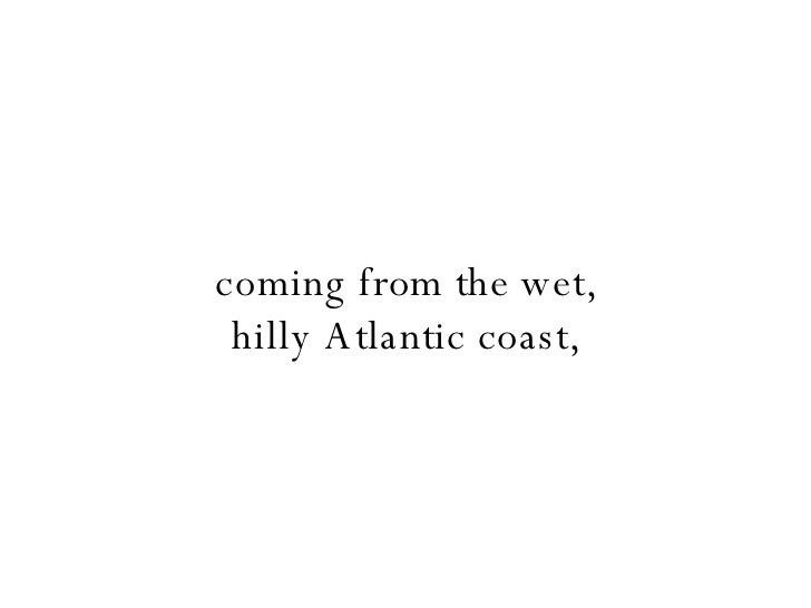 coming from the wet, hilly Atlantic coast,