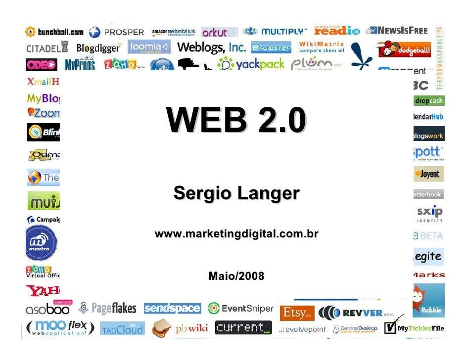 www.marketingdigital.com.br      WEB 2.0    Sergio Langer  www.marketingdigital.com.br           Maio/2008                ...