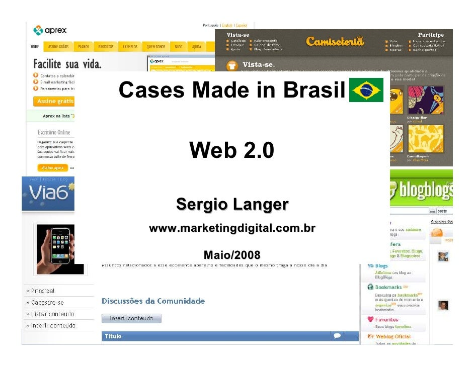 www.marketingdigital.com.br     Cases Made in Brasil          Web 2.0        Sergio Langer   www.marketingdigital.com.br  ...