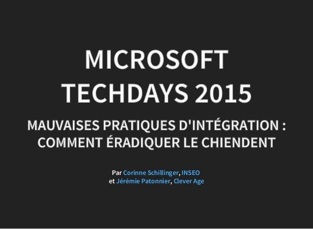 MICROSOFTMICROSOFT TECHDAYS 2015TECHDAYS 2015 MAUVAISES PRATIQUES D'INTÉGRATION :MAUVAISES PRATIQUES D'INTÉGRATION : COMME...