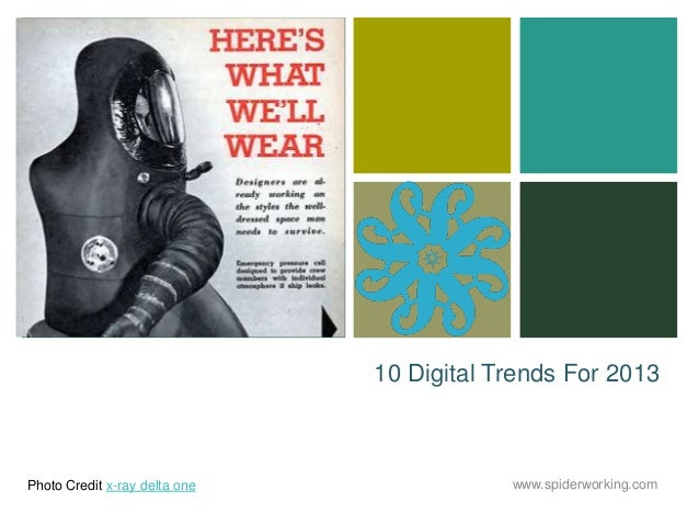 +                               10 Digital Trends For 2013Photo Credit x-ray delta one               www.spiderworking.com