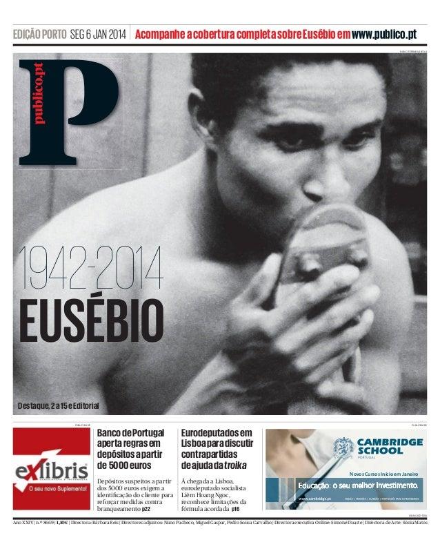 EDIÇÃO PORTO SEG 6 JAN 2014 Acompanhe a cobertura completa sobre Eusébio em www.publico.pt NUNO FERRARI/A BOLA  1942-2014 ...