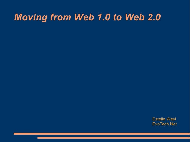 Moving from Web 1.0 to Web 2.0 Estelle Weyl EvoTech.Net