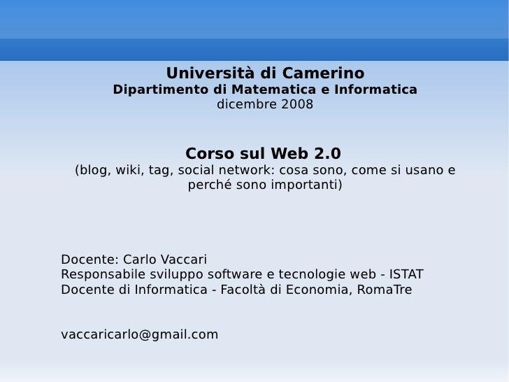 Università di Camerino Dipartimento di Matematica e Informatica dicembre 2008 Corso sul Web 2.0   (blog, wiki, tag, social...