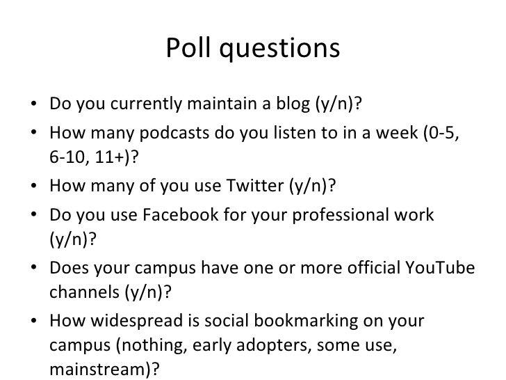 Poll questions <ul><li>Do you currently maintain a blog (y/n)? </li></ul><ul><li>How many podcasts do you listen to in a w...