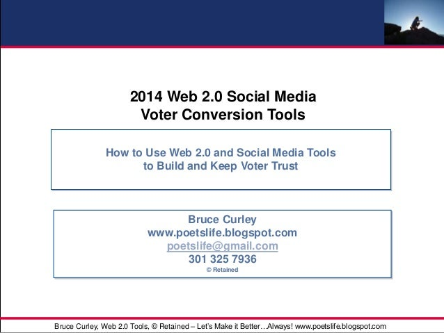 - 1 -For Internal Use Only 2014 Web 2.0 Social Media Voter Conversion Tools How to Use Web 2.0 and Social Media Tools to B...