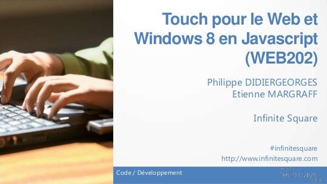 Touch pour le Web et     Windows 8 en Javascript                  (WEB202)                       Philippe DIDIERGEORGES   ...