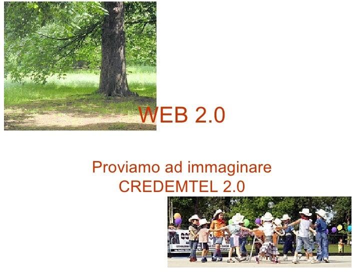 WEB 2.0 Proviamo ad immaginare CREDEMTEL 2.0