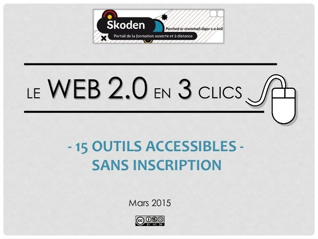 LE WEB 2.0 EN 3 CLICS Mars 2015 - 15 OUTILS ACCESSIBLES - SANS INSCRIPTION