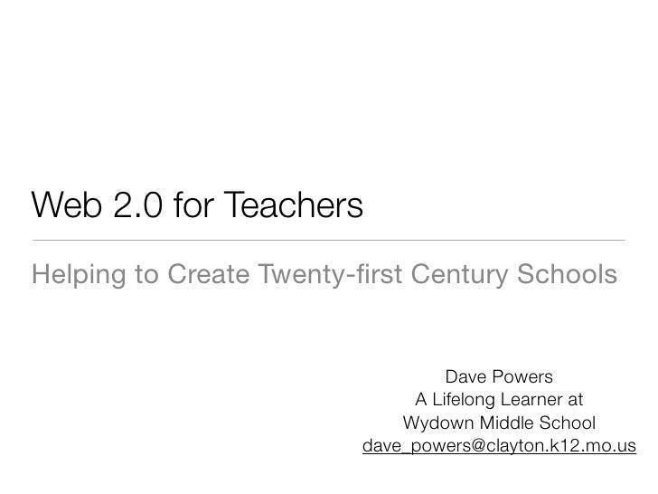 Web 2.0 for Teachers Helping to Create Twenty-first Century Schools                                     Dave Powers        ...