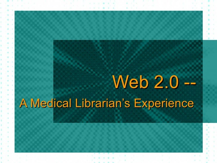 Web 2.0 -- A Medical Librarian's Experience