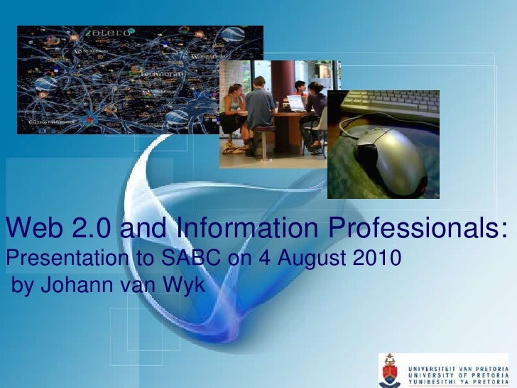 Web 2.0 and Information Professionals: Presentation to SABC on 4 August 2010 by Johann van Wyk<br />