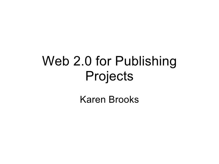 Web 2.0 for Publishing Projects Karen Brooks