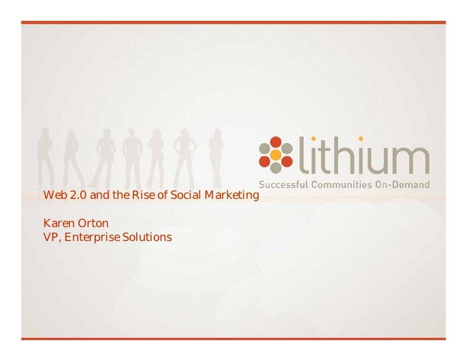 Web 2.0 and the Rise of Social Marketing  Karen Orton VP, Enterprise Solutions