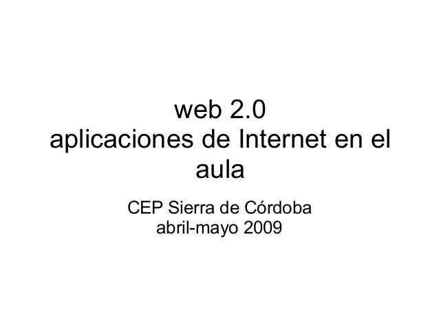 web 2.0 aplicaciones de Internet en el aula CEP Sierra de Córdoba abril-mayo 2009