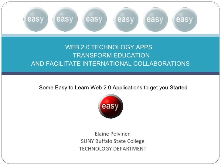 Elaine Polvinen SUNY Buffalo State College TECHNOLOGY DEPARTMENT WEB 2.0 TECHNOLOGY APPS   TRANSFORM EDUCATION AND FACILIT...