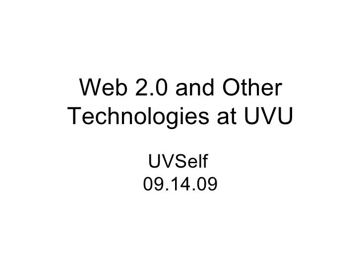 Web 2.0 and Other Technologies at UVU<br />UVSELF <br />09.14.09<br />