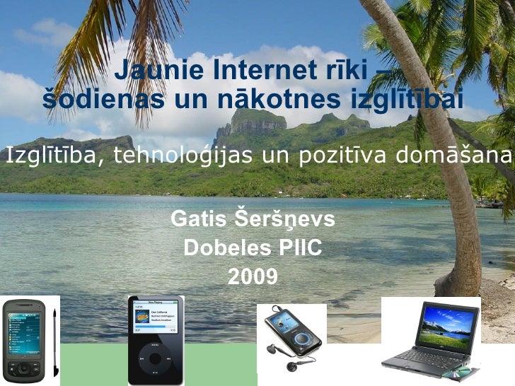 Jaunie Internet rīki –    šodienas un nākotnes izglītībai Izglītība, tehnoloģijas un pozitīva domāšana                Gati...