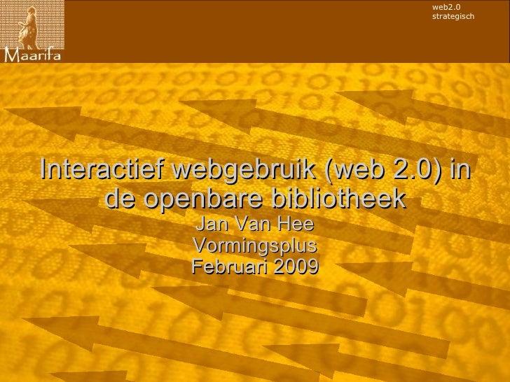 Interactief webgebruik (web 2.0) in de openbare bibliotheek Jan Van Hee Vormingsplus Februari 2009