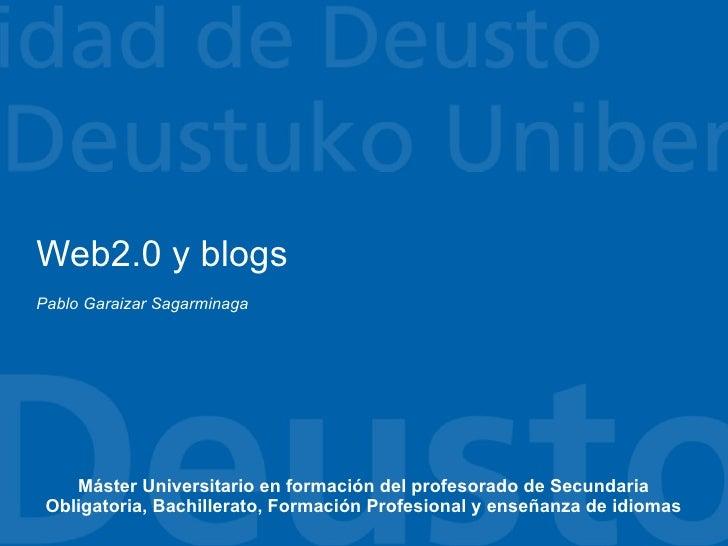Web2.0 y blogs Pablo Garaizar Sagarminaga         Máster Universitario en formación del profesorado de Secundaria  Obligat...