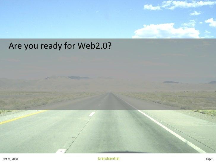 <ul><li>Are you ready for Web2.0? </li></ul>