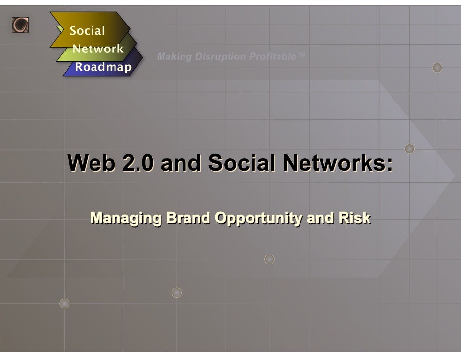 Making Disruption Profitable™     Web 2.0 and Social Networks:   Managing Brand Opportunity and Risk