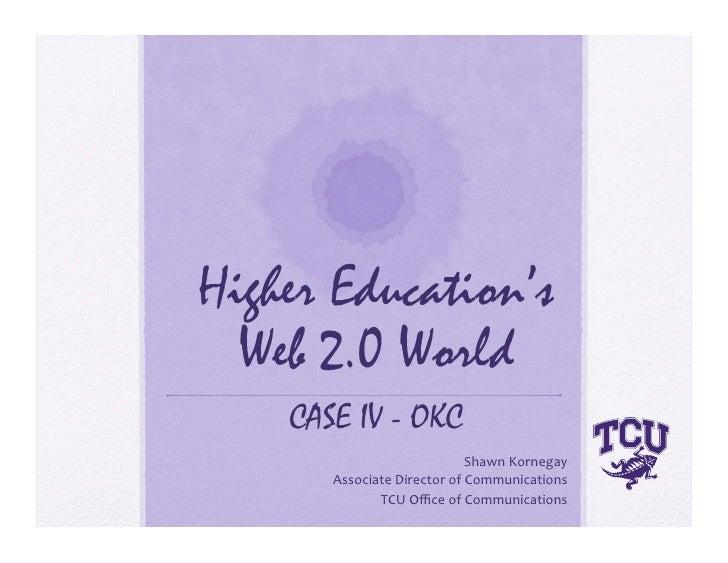 Higher Education's   Web 2.0 World     CASE IV - OKC                              ShawnKornegay        AssociateDirecto...