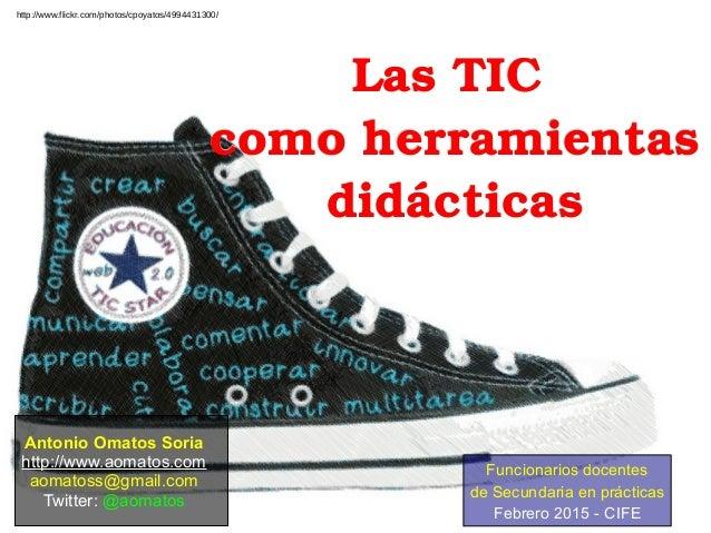LasTICLasTIC comoherramientascomoherramientas didácticasdidácticas Antonio Omatos Soria http://www.aomatos.com aom...