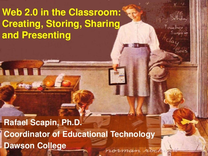 Web 2.0 in the Classroom:<br />Creating, Storing, Sharing and Presenting<br />Rafael Scapin, Ph.D.<br />Coordinator of Edu...