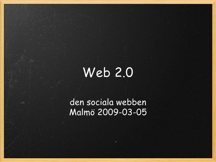 Web 2.0 den sociala webben Malmö 2009-03-05