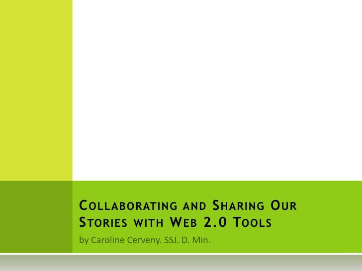 by Caroline Cerveny. SSJ. D. Min. <br />Collaborating and Sharing Our Stories with Web 2.0 Tools<br />
