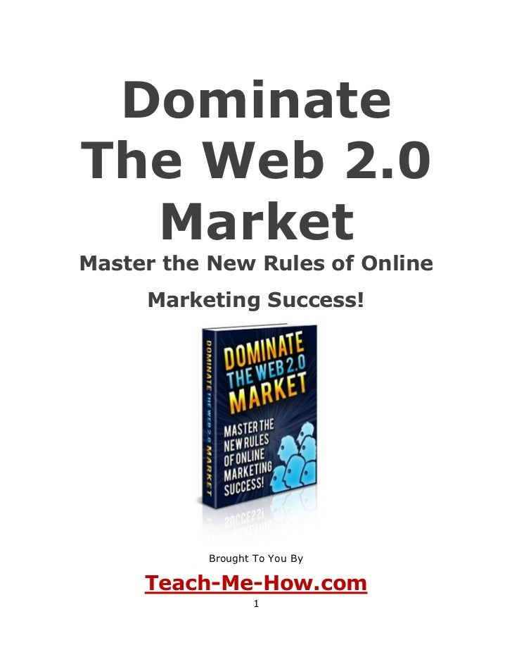 DominateThe Web 2.0  MarketMaster the New Rules of Online     Marketing Success!           Brought To You By     Teach-Me-...