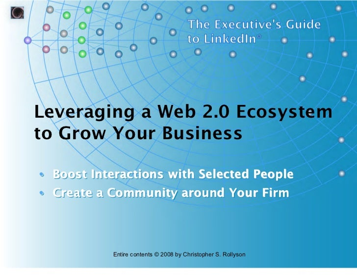 Leveraging a Web 2.0 Ecosystem to Grow Your Business  • Boost Interactions with Selected People • Create a Community aroun...