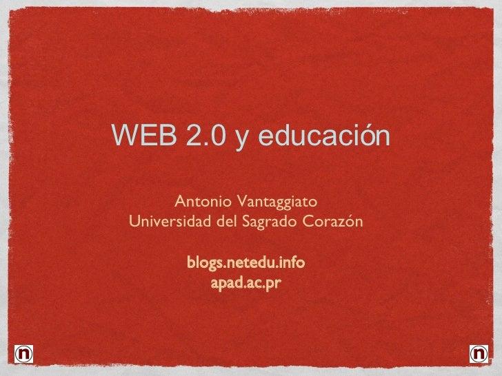 WEB 2.0 y educación <ul><li>Antonio Vantaggiato </li></ul><ul><li>Universidad del Sagrado Corazón </li></ul><ul><li>blogs....