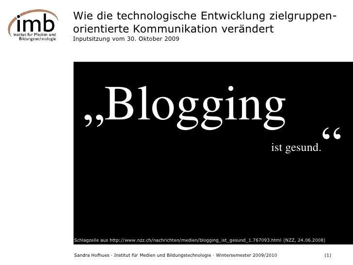 Wie die technologische Entwicklung zielgruppen-orientierte Kommunikation verändert<br />Inputsitzung vom 30. Oktober 2009<...