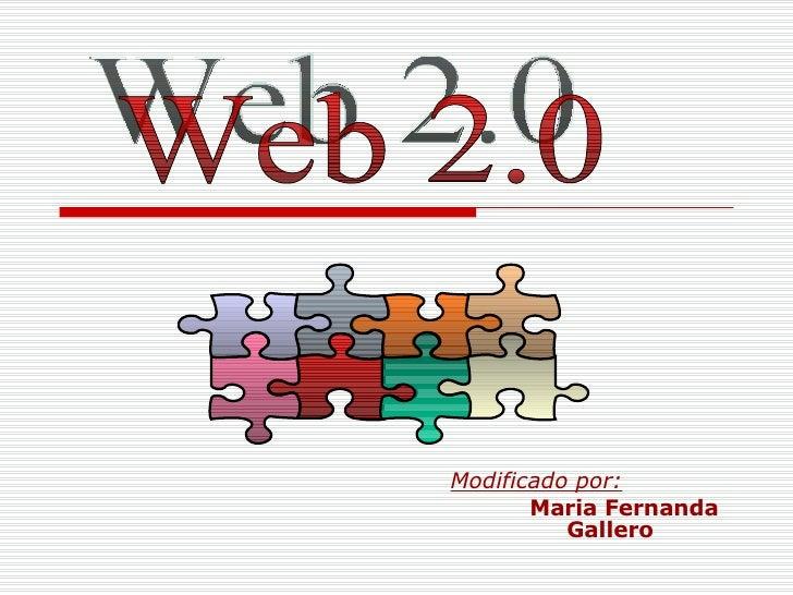 Modificado por: Maria Fernanda    Gallero Web 2.0