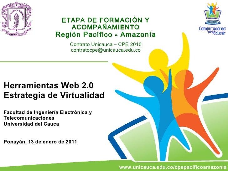 ETAPA DE FORMACIÓN Y ACOMPAÑAMIENTO Región Pacífico - Amazonía Contrato Unicauca – CPE 2010 [email_address] Herramientas W...