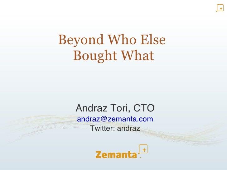 Beyond Who Else  Bought What <ul><ul><li>Andraz Tori, CTO </li></ul></ul><ul><ul><li>[email_address] </li></ul></ul><ul><u...