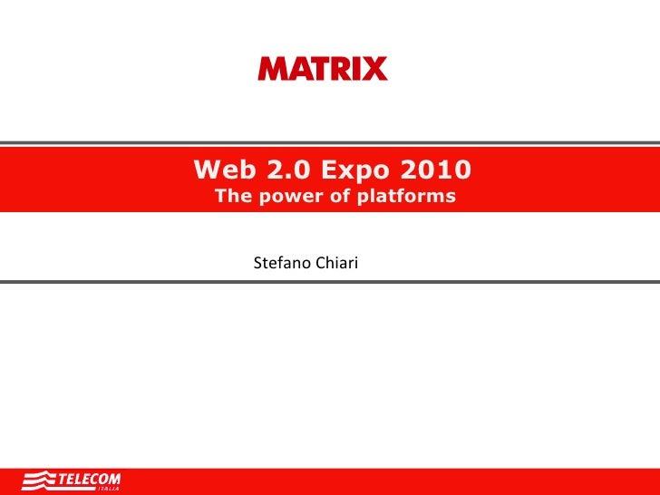 Web 2.0 Expo 2010   The power of platforms Stefano Chiari