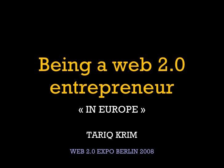 Being a web 2.0 entrepreneur «IN EUROPE» TARIQ KRIM WEB 2.0 EXPO BERLIN 2008