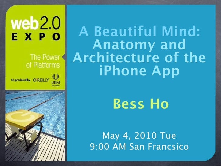 A Beautiful Mind:    Anatomy and Architecture of the     iPhone App        Bess Ho       May 4, 2010 Tue   9:00 AM San Fra...