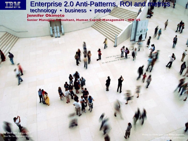Enterprise 2.0 Anti-Patterns, ROI and metrics  technology  •  business  •  people Jennifer Okimoto Senior Managing Consult...