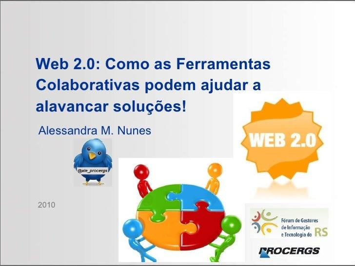2010 Web 2.0: Como as Ferramentas Colaborativas podem ajudar a alavancar soluções!   Alessandra M. Nunes