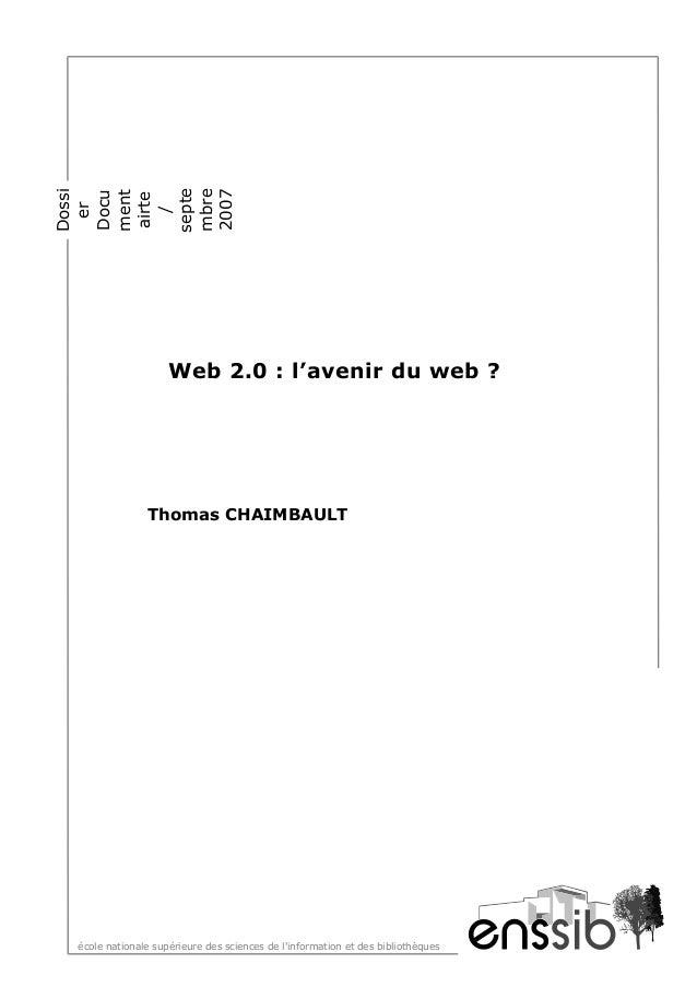 école nationale supérieure des sciences de l'information et des bibliothèques Web 2.0 : l'avenir du web ? Thomas CHAIMBAUL...